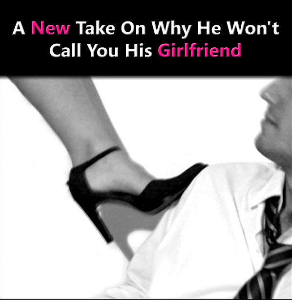 A New Take On Why He Won't Call You His Girlfriend post image