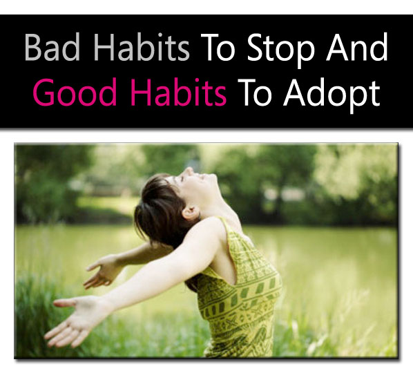 Bad Habits to Stop and Good Habits to Adopt post image