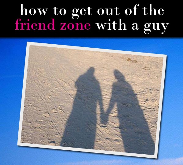 How Do Girls Get Out Of The Friend Zone