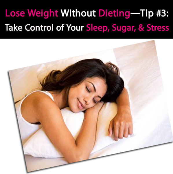 Lose Weight Without Dieting Tip #3: Take Control of Your Sleep, Sugar Cravings, and Stress post image