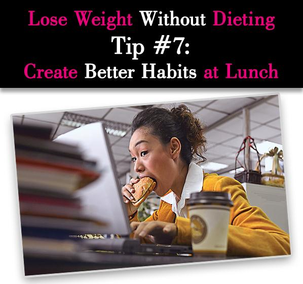 Lose Weight Without Dieting Tip #7: Create Better Habits at Lunch post image