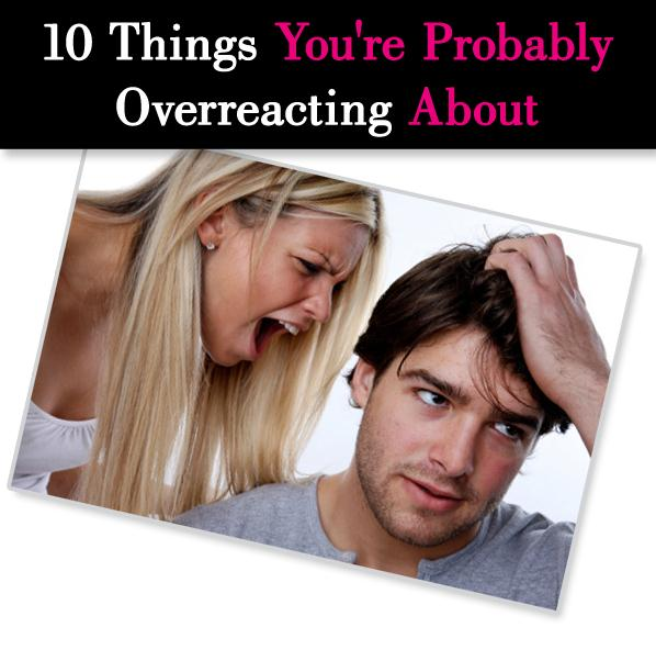 10 Things You're Probably Overreacting About post image