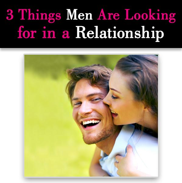 3 Things Men Are Looking for in a Relationship post image