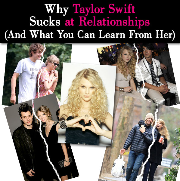 Why Taylor Swift Sucks at Relationships (And What You Can Learn From Her) post image