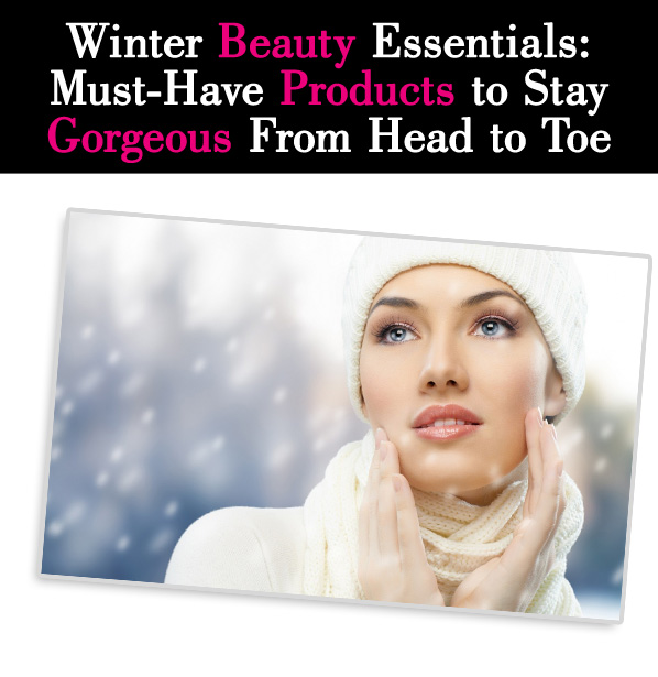 Winter Beauty Essentials: Must-Have Products to Stay Gorgeous From Head to Toe post image