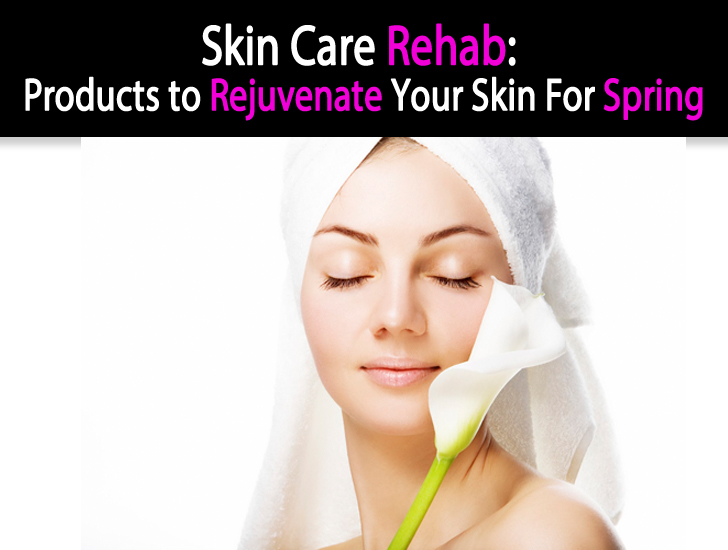 Skin Care Rehab: Products to Rejuvenate Your Skin for Spring post image