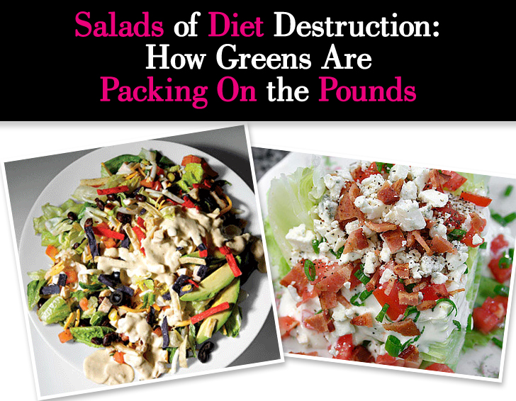 Salads of Diet Destruction: How Greens Are Packing On the Pounds post image