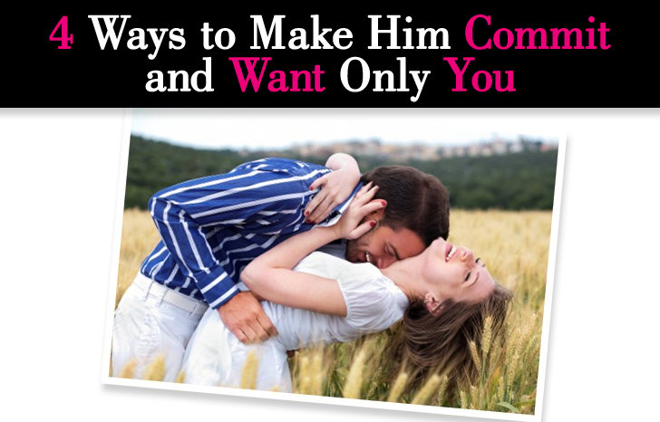 4 Ways to Make Him Commit and Want Only You post image