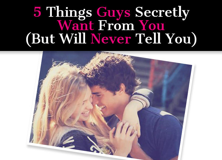 5 Things Guys Secretly Want From You (But Will Never Tell You) post image