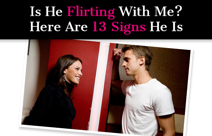 flirting signs he likes you like to be good to be