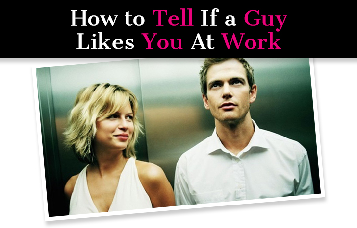 How to tell if a male coworker likes you