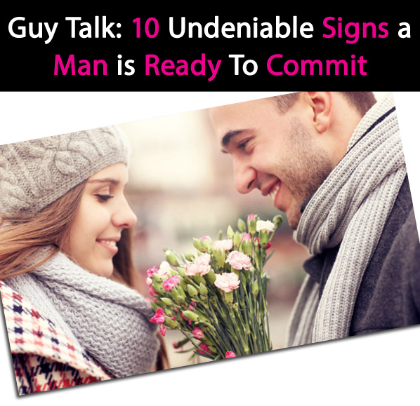 Guy Talk: 10 Undeniable Signs a Man is Ready To Commit post image