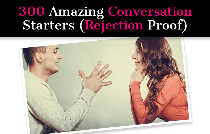 300 Amazing Conversation Starters (Rejection Proof) post image