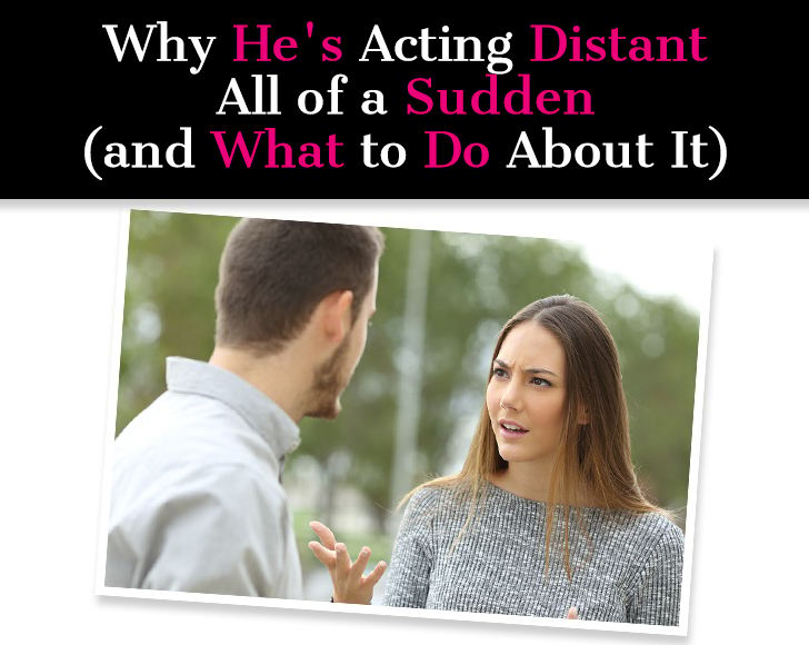 girl im dating is acting distant Loveshackorg community forums  romantic  dating: girl i'm dating has become distant  girl i'm dating has become distant,  and basically acting quite.