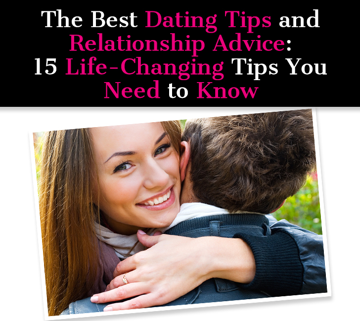 The Best Dating Tips and Relationship Advice: 15 Life-Changing Tips You  Need to