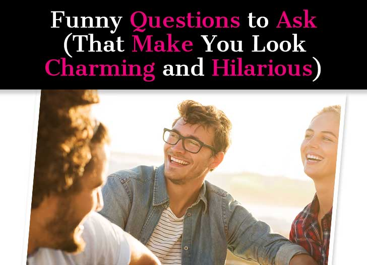 Funny Questions to Ask (That Make You Look Charming and Hilarious) post image
