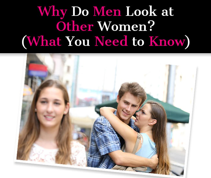 Why Do Men Look At Other Women? (What You Need to Know) post image